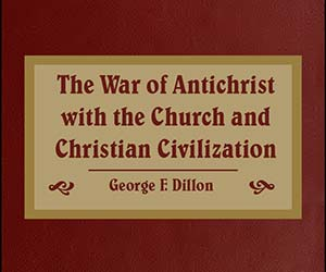 The War of Antichrist with the Church and Christian Civilization